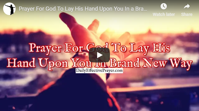 Prayer For God To Lay His Hand Upon You In a Brand New Way