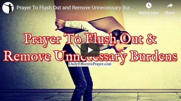 Prayer To Flush Out and Remove Unnecessary Burdens From Your Life
