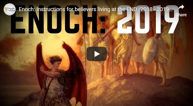 Enoch: Instructions for believers living at the END (2018 – 2019)