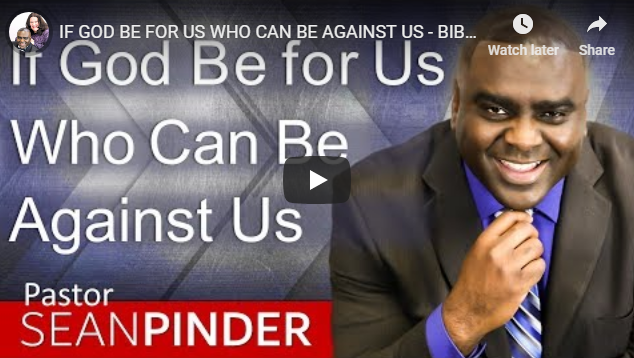 IF GOD BE FOR US WHO CAN BE AGAINST US – BIBLE PREACHING | SEAN PINDER