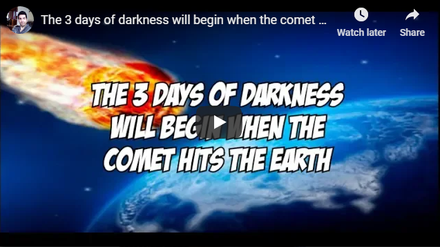The 3 days of darkness will begin when the comet hits the earth