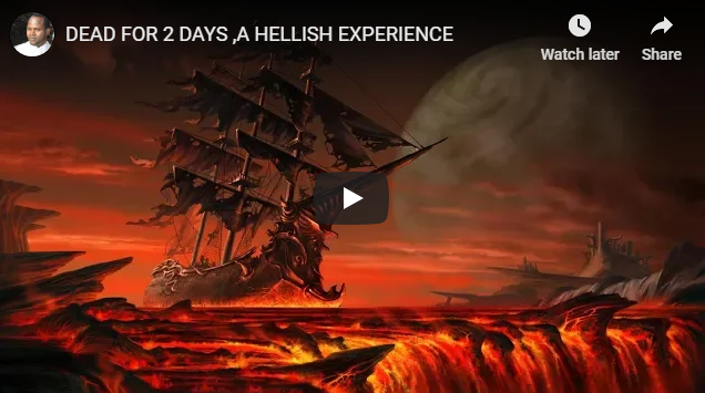 DEAD FOR 2 DAYS ,A HELLISH EXPERIENCE