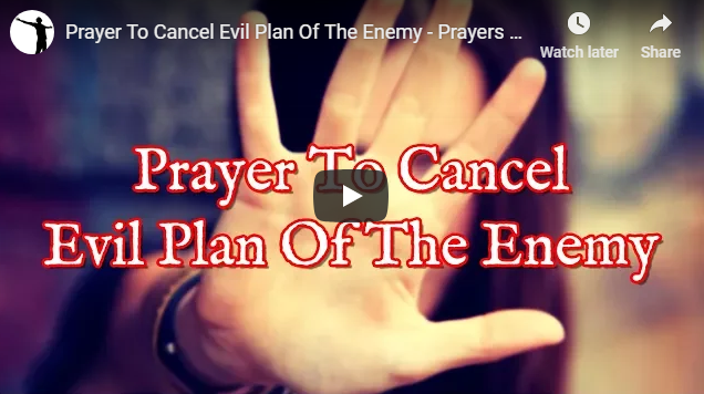 Prayer To Cancel Evil Plan Of The Enemy – Prayers Against Evil Plans