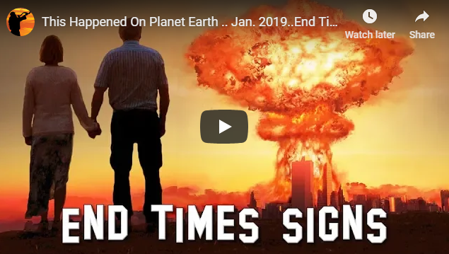 This Happened On Planet Earth .. Jan. 2019..End Times Signs