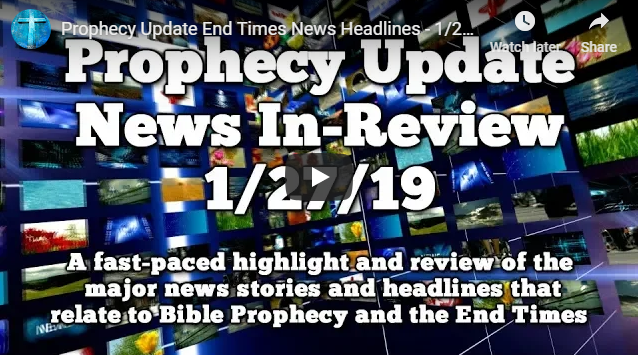 Prophecy Update End Times News Headlines – 1/27/19
