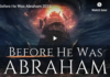 Before He Was Abraham 2019