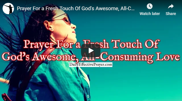 Prayer For a Fresh Touch Of God's Awesome, All-Consuming Love