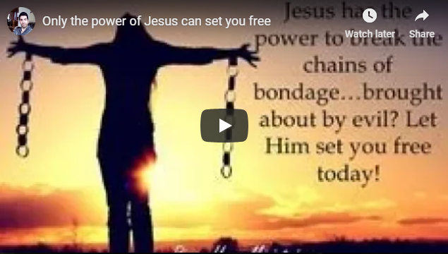 Only the power of Jesus can set you free