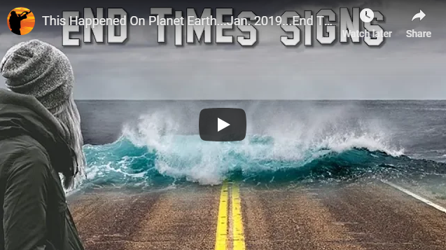 This Happened On Planet Earth…Jan. 2019…End Times Signs