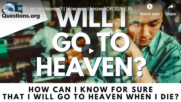 Will I go to Heaven? | How can I know FOR SURE that I will go to Heaven when I die?