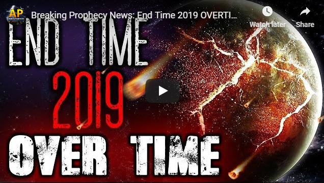 Breaking Prophecy News: End Time 2019 OVERTIME – Apocalyptic Prophetic Signs Are Telling!