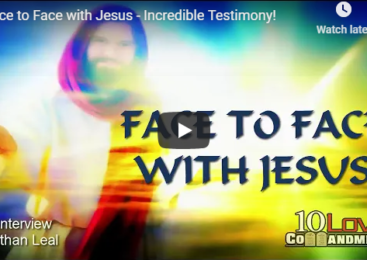 Face to Face with Jesus – Incredible Testimony!