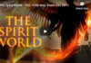 The Spirit World – This Truth May Scare You 2019