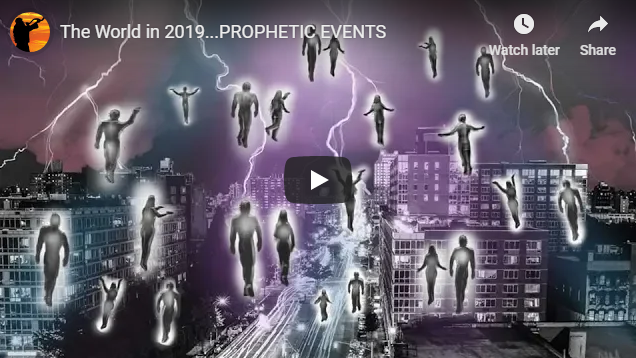 The World in 2019…PROPHETIC EVENTS