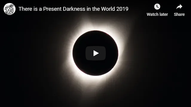 There is a Present Darkness in the World 2019