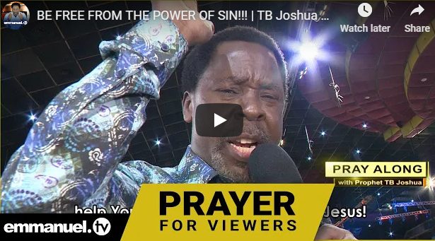 BE FREE FROM THE POWER OF SIN!!!   TB Joshua Viewers Prayer