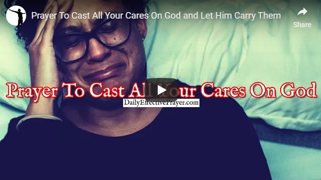 Prayer To Cast All Your Cares On God and Let Him Carry Them