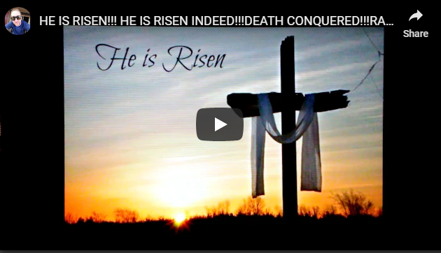 HE IS RISEN!!! HE IS RISEN INDEED!!!DEATH CONQUERED!!!RAPTURE IMMINENT!!! Get Right or Get Left!!