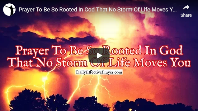 Prayer To Be So Rooted In God That No Storm Of Life Moves You