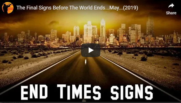 The Final Signs Before The World Ends…May…(2019)