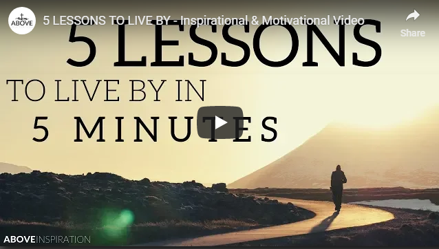 5 LESSONS TO LIVE BY – Inspirational & Motivational Video
