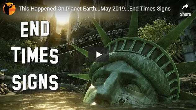 This Happened On Planet Earth…May 2019…End Times Signs
