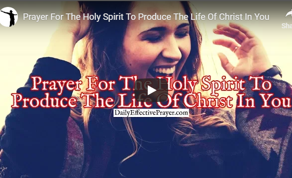 Prayer For The Holy Spirit To Produce The Life Of Christ In You