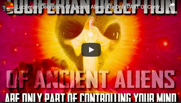 Luciferian Deception Of Ancient Aliens Are Only PART Of Controlling Your Mind