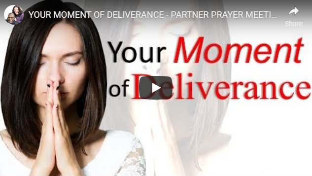 YOUR MOMENT OF DELIVERANCE – PARTNER PRAYER MEETING