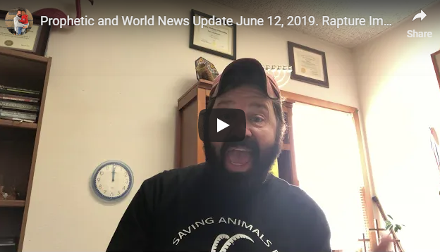 Prophetic and World News Update June 12, 2019  Rapture Imminent