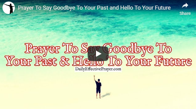 Prayer To Say Goodbye To Your Past and Hello To Your Future