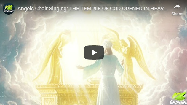 Angels Choir Singing: THE TEMPLE OF GOD OPENED IN HEAVEN AND THE ARK OF HIS TESTAMENT