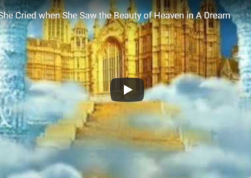 She Cried when She Saw the Beauty of Heaven in A Dream