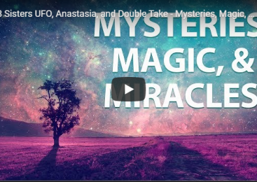 3 Sisters UFO, Anastasia, and Double Take – Mysteries, Magic, & Miracles