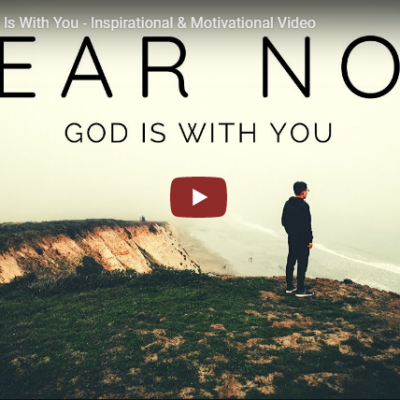 FEAR NOT | God Is With You – Inspirational & Motivational Video
