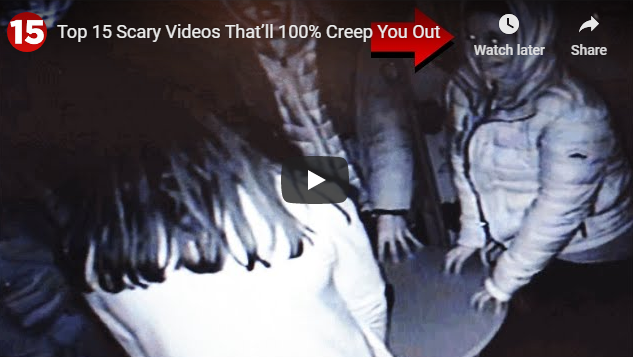 Top 15 Scary Videos That'll 100% Creep You Out