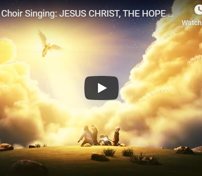 Angels Choir Singing: JESUS CHRIST, THE HOPE OF THE WORLD