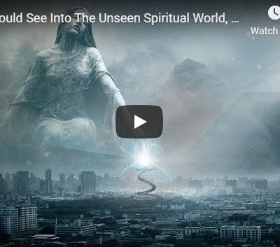 If We Could See Into The Unseen Spiritual World, What Would We See?
