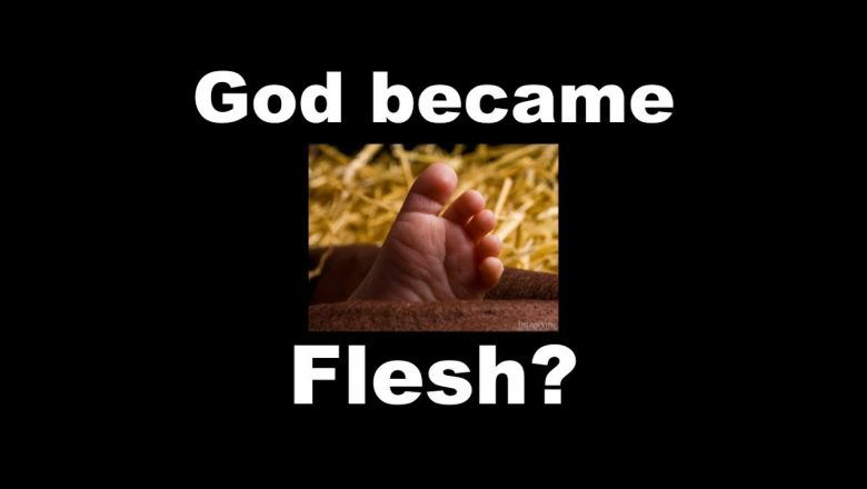Did God become Flesh? You may be surprised at the Answer!